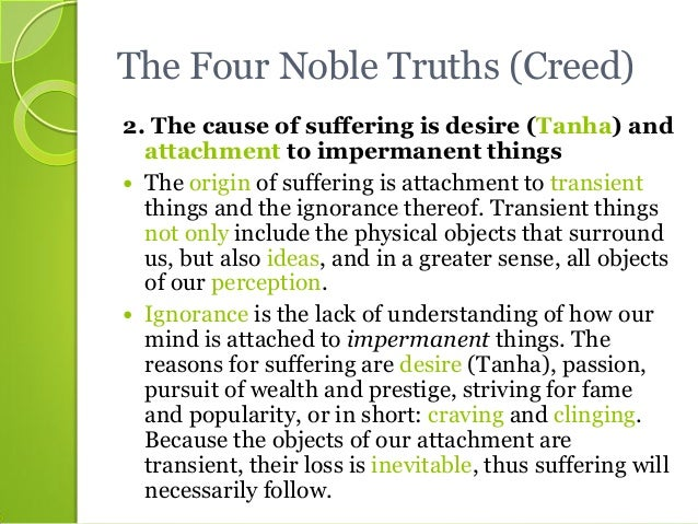 """buddhism the 4 noble truths essay The four noble truths """"believe nothing just because a so-called wise person said it believe nothing just because a belief is generally held."""