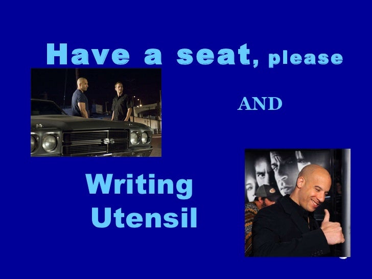 Writing Utensil Have a seat , please   AND