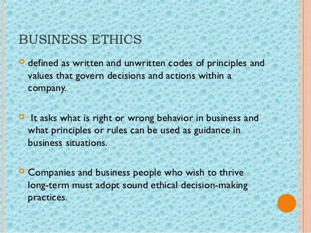 business ethics can be defined as written and unwritten codes of principles Ethical behavior: business ethics (also corporate ethics) is a form of applied  ethics  it can also be defined as the written and unwritten codes of principles  and.