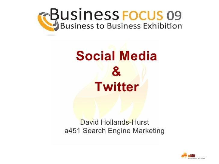 Social Media         &      Twitter      David Hollands-Hurst a451 Search Engine Marketing