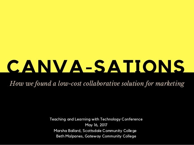 CANVA-SATIONS How we found a low-cost collaborative solution for marketing Teaching and Learning with Technology Conferenc...