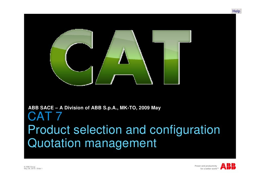 Help         ABB SACE – A Division of ABB S.p.A., MK-TO, 2009 May      CAT 7     Product selection and configuration     Q...