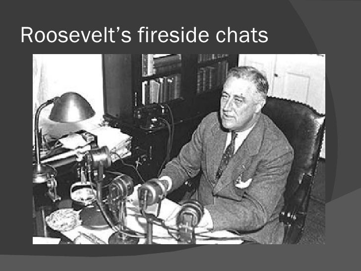 "analysis of roosevelts first fireside chat Free essay: a rhetorical analysis of franklin delano roosevelt's first fireside  chat president franklin roosevelt's ""first fireside chat"" is a."