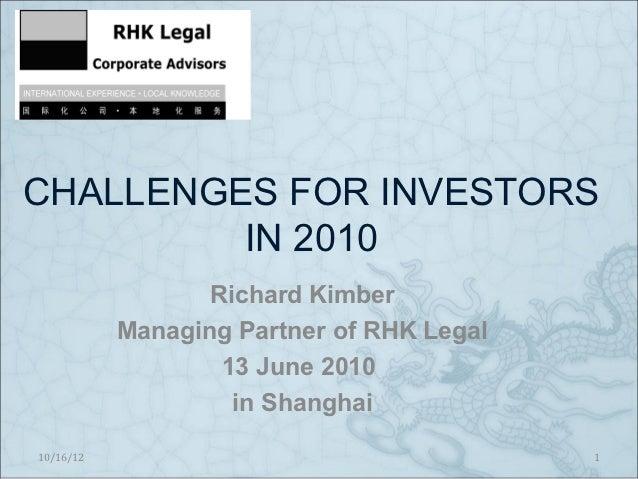 CHALLENGES FOR INVESTORS         IN 2010                  Richard Kimber           Managing Partner of RHK Legal          ...