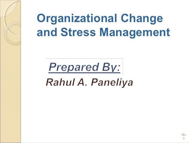 Organizational Changeand Stress Management                        18–                         1