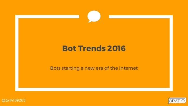 @3x14159265 Bot Trends 2016 Bots starting a new era of the Internet