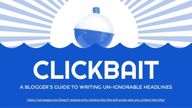 CLICKBAITA BLOGGER'S GUIDE TO WRITING UN-IGNORABLE HEADLINES https://venngage.com/blog/7-reasons-why-clicking-this-title-w...