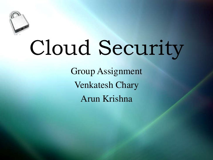 Cloud Security   Group Assignment    Venkatesh Chary     Arun Krishna