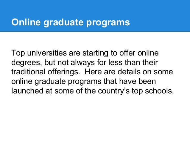 Online graduate programs Top universities are starting to offer online degrees, but not always for less than their traditi...