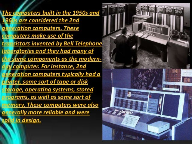 Throughout the early 1960's, there were a number of commercially successful second generation computers used in business, ...