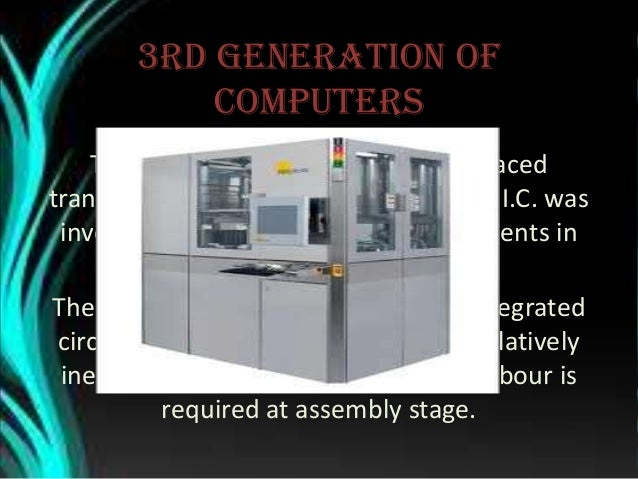 Fourth Generation (1971- Present) • The microprocessor brought the fourth generation of computers, as thousands of integra...