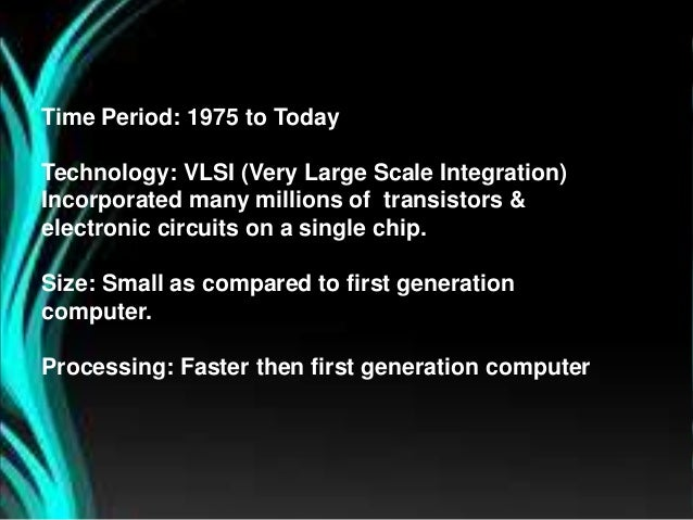 FIFTH GENERATION COMPUTERS • Fifth generation computing devices, based on artificial intelligence, are still in developmen...