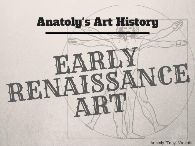 """Anatoly's Art History Anatoly""""Tony""""Vanetik EARLY RENAISSANCE ART"""