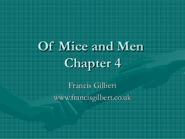Of Mice and MenOf Mice and MenChapter 4Chapter 4Francis GilbertFrancis Gilbertwww.francisgilbert.co.ukwww.francisgilbert.c...