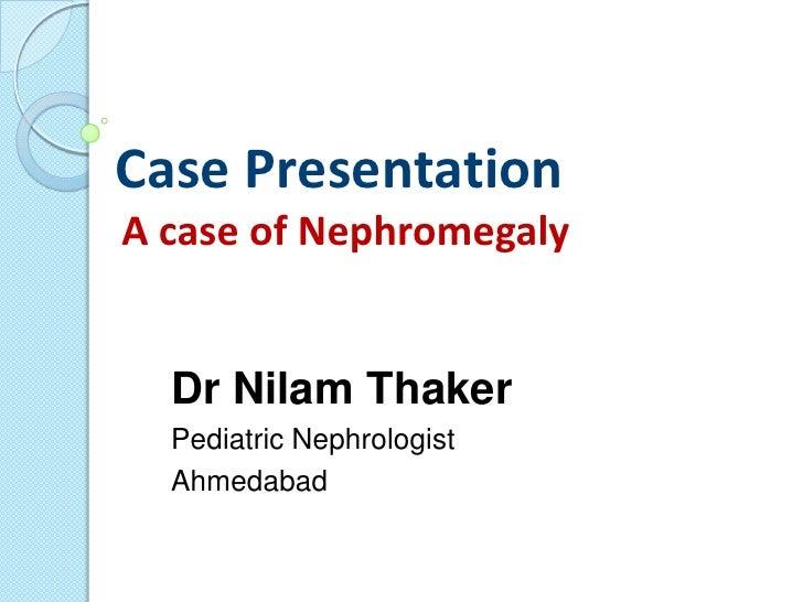 Case PresentationA case of Nephromegaly  Dr Nilam Thaker  Pediatric Nephrologist  Ahmedabad