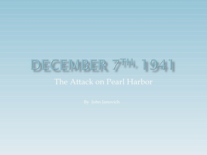 The Attack on Pearl Harbor By  John Janovich
