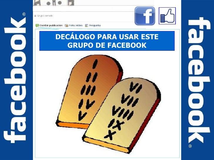 DECÁLOGO PARA USAR ESTE   GRUPO DE FACEBOOK