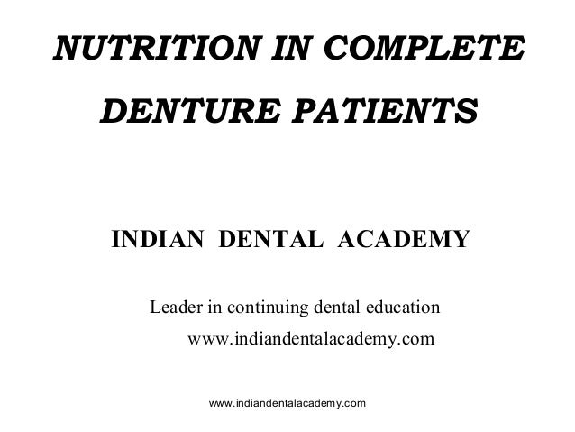 NUTRITION IN COMPLETE DENTURE PATIENTS  INDIAN DENTAL ACADEMY Leader in continuing dental education www.indiandentalacadem...