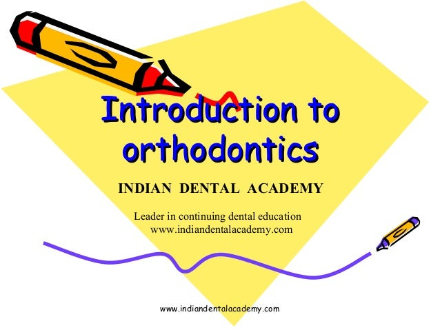 Introduction to orthodontics INDIAN DENTAL ACADEMY Leader in continuing dental education www.indiandentalacademy.com  www....