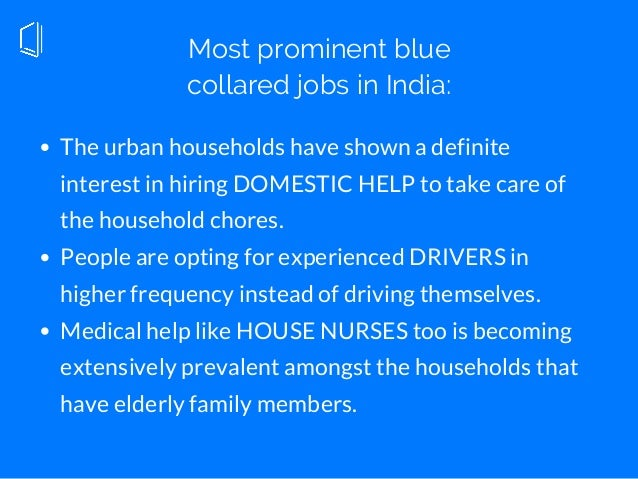 Most prominent blue collared jobs in India: The urban households have shown a definite interest in hiring DOMESTIC HELP to...