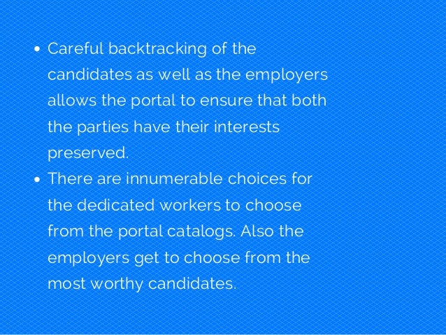 Careful backtracking of the candidates as well as the employers allows the portal to ensure that both the parties have the...