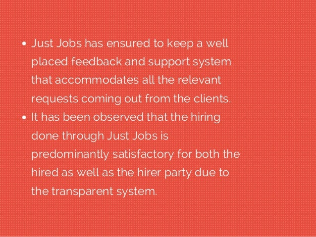 Just Jobs has ensured to keep a well placed feedback and support system that accommodates all the relevant requests coming...