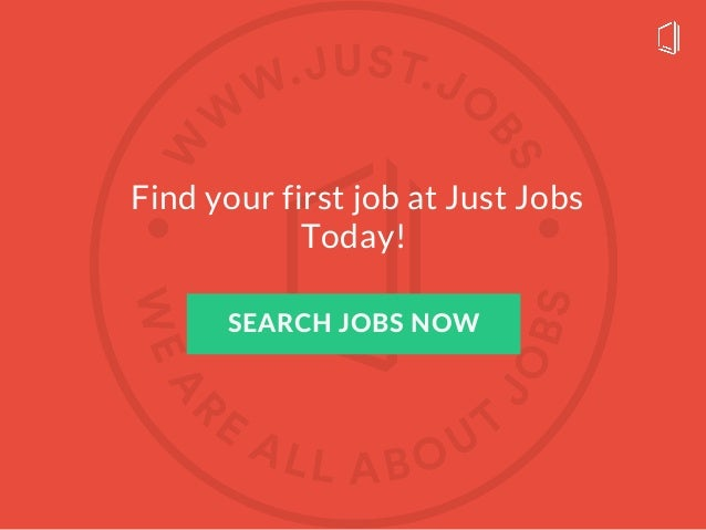 Find your first job at Just Jobs Today! SEARCH JOBS NOW