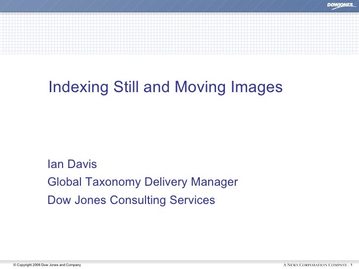 Indexing Still and Moving Images                       Ian Davis                    Global Taxonomy Delivery Manager      ...