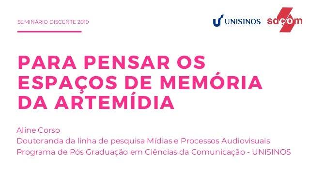 PARA PENSAR OS ESPA�OS DE MEM�RIA DA ARTEM�DIA Aline Corso Doutoranda da linha de pesquisa M�dias e Processos Audiovisuais...
