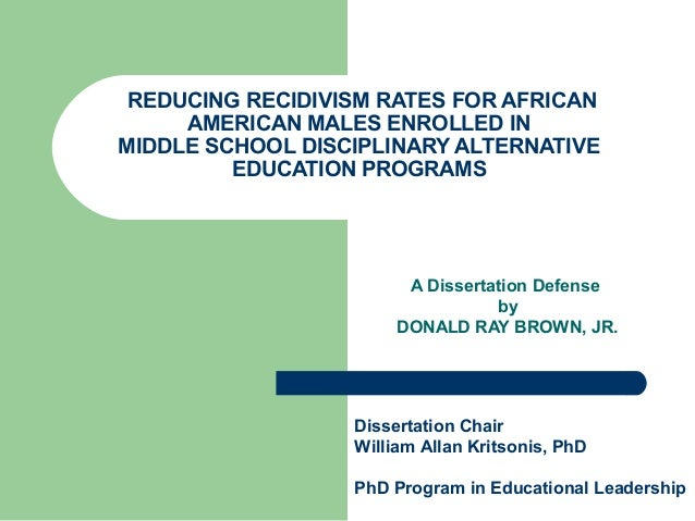 REDUCING RECIDIVISM RATES FOR AFRICANAMERICAN MALES ENROLLED INMIDDLE SCHOOL DISCIPLINARY ALTERNATIVEEDUCATION PROGRAMSA D...