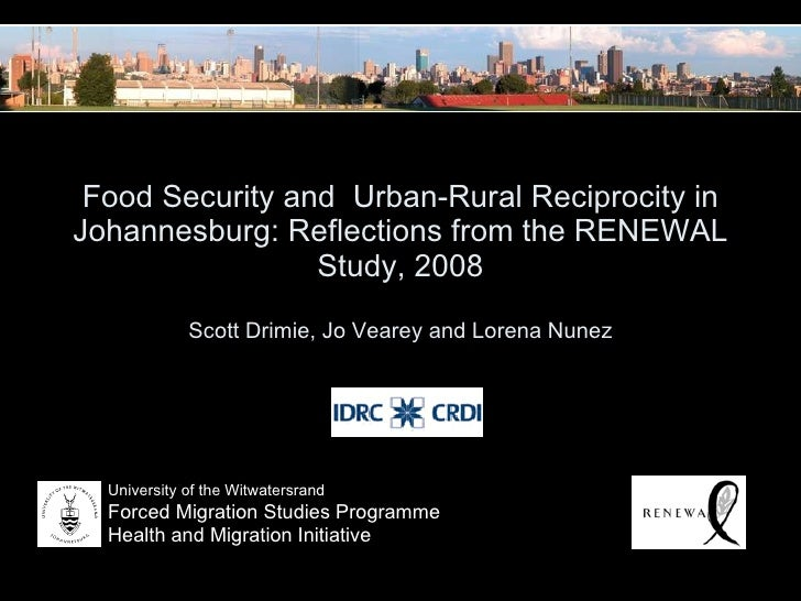 Food Security and  Urban-Rural Reciprocity in Johannesburg: Reflections from the RENEWAL Study, 2008 Scott Drimie, Jo Vear...