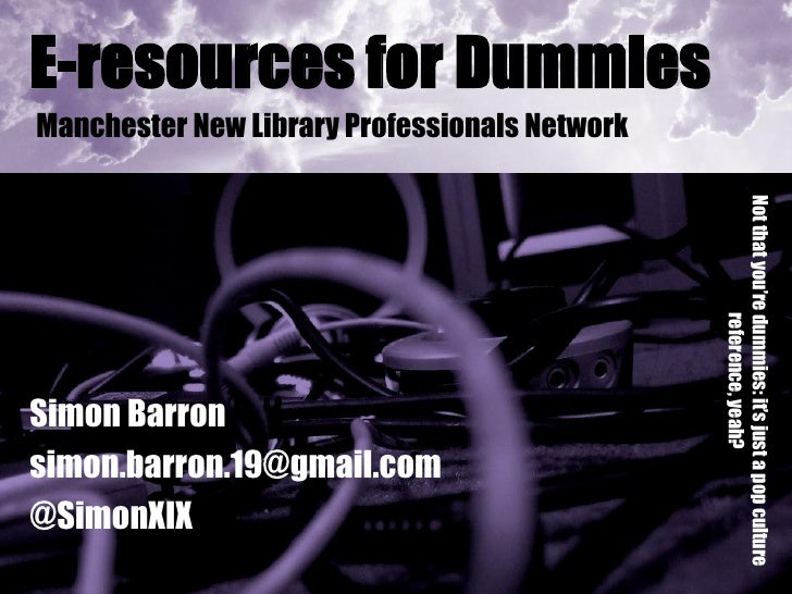 E-resources for DummiesManchester New Library Professionals Network                                               Not that...