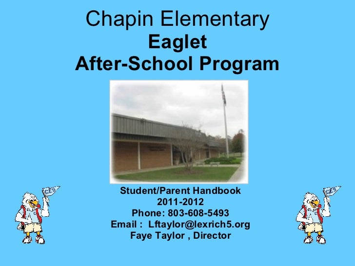 Chapin Elementary Eaglet After-School Program Student/Parent Handbook 2011-2012 Phone: 803-608-5493 Email :  [email_addres...
