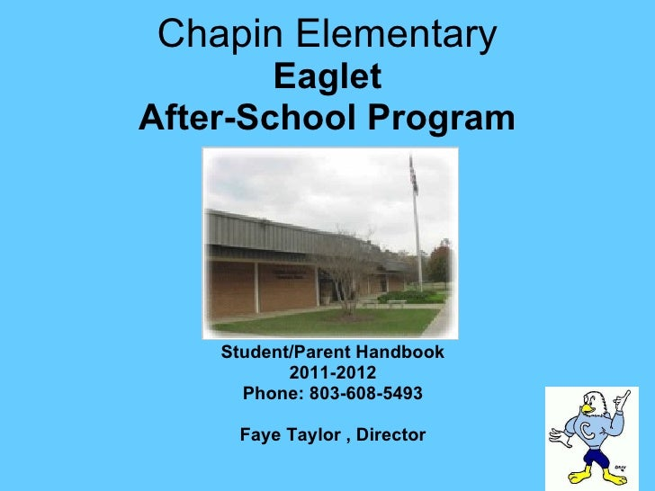 Chapin Elementary Eaglet After-School Program Student/Parent Handbook 2011-2012 Phone: 803-608-5493 Faye Taylor , Director