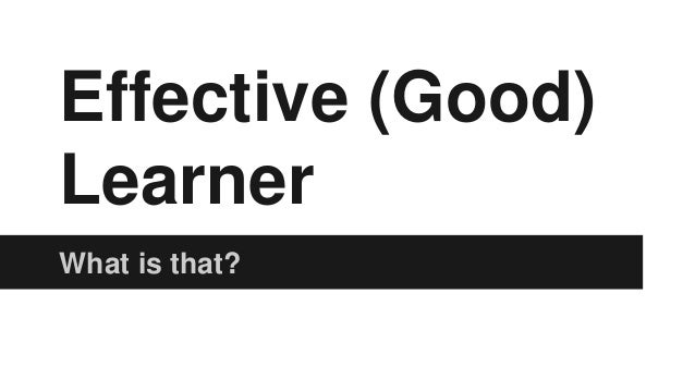 Effective (Good)  Learner  What is that?