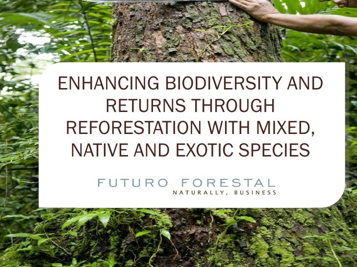 ENHANCING BIODIVERSITY AND RETURNS THROUGH REFORESTATION WITH MIXED, NATIVE AND EXOTIC SPECIES