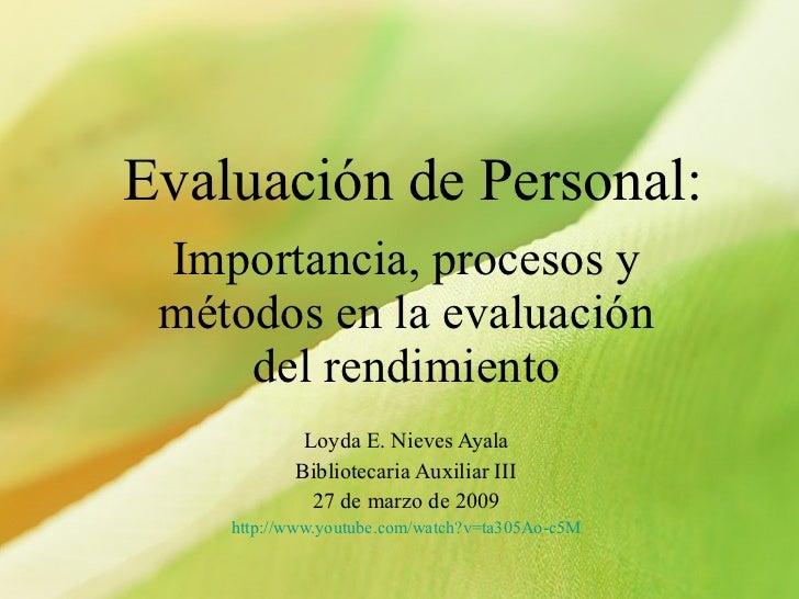 Evaluación de Personal: Importancia, procesos y métodos en la evaluación del rendimiento Loyda E. Nieves Ayala Bibliotecar...