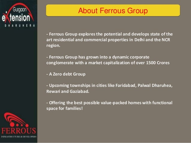 - Ferrous Group explores the potential and develops state of the art residential and commercial properties in Delhi and th...