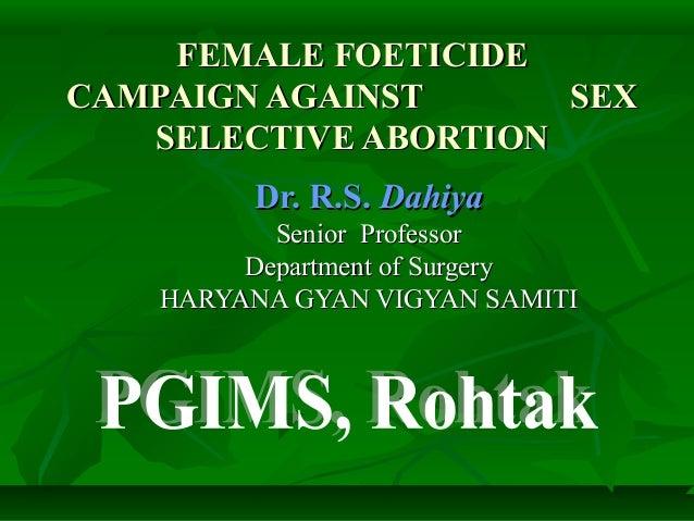 FEMALE FOETICIDECAMPAIGN AGAINST      SEX   SELECTIVE ABORTION         Dr. R.S. Dahiya           Senior Professor         ...