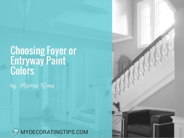 Choosing�Foyer or Entryway Paint Colors� by: Marina Klima MYDECORATINGTIPS.COM