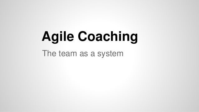 Agile Coaching The team as a system