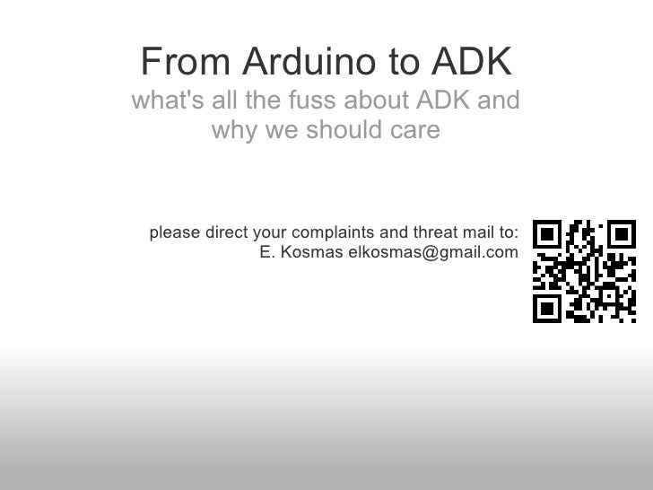 From Arduino to ADKwhats all the fuss about ADK and       why we should care please direct your complaints and threat mail...