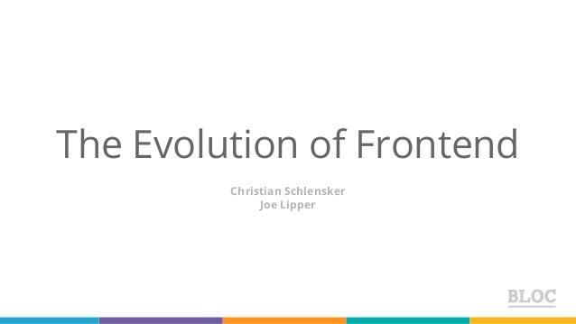 The Evolution of Frontend Christian Schlensker Joe Lipper