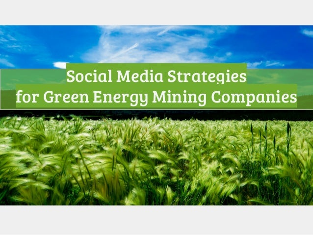 Social Media Strategies for Green Energy Mining Companies