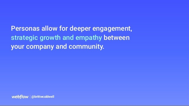   @brittwcaldwell Personas allow for deeper engagement, strategic growth and empathy between your company and community.