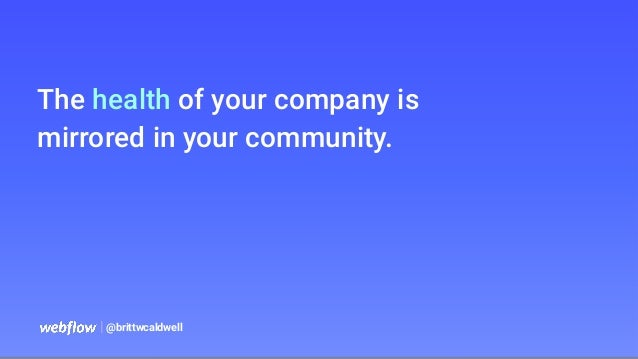 The health of your company is mirrored in your community.   @brittwcaldwell