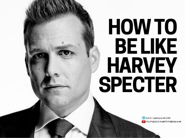 HOW TO BE LIKE HARVEY SPECTER