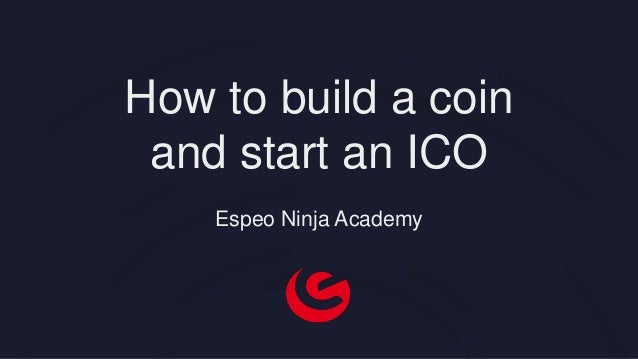 How to build a coin and start an ICO Espeo Ninja Academy