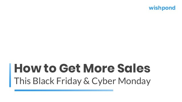 How to Get More Sales This Black Friday & Cyber Monday wishpond