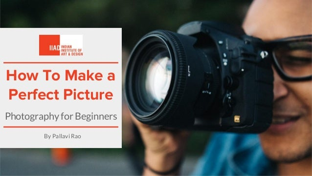 How To Make a Perfect Picture Photography for Beginners By Pallavi Rao